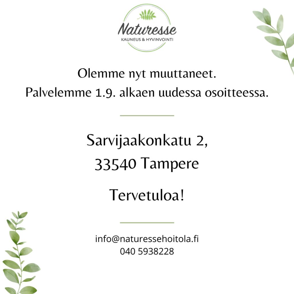 Naturesse kauneus & hyvinvointi on muuttanut uuteen osoitteeseen Sarvijaakonkatu 2, 33540 Tampere.